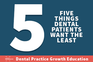 5 things dental patients hate - dental marketing