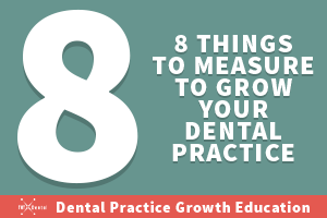 8 things to measure to grow your dental practice marketing
